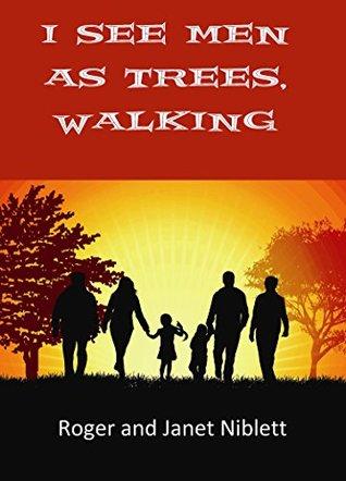 I See Men as Trees, Walking