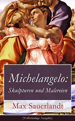 Michelangelo: Skulpturen und Malereien (Vollständige Ausgabe)