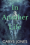 In Another Life by Carys  Jones