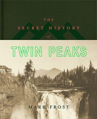 The Secret History of Twin Peaks by Mark Frost