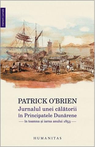 Jurnalul unei călătorii în Principatele Dunărene în toamna şi... by Patrick O'Brien