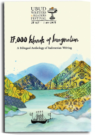 17.000 Islands of Imagination, A Bilingual Anthology of Indonesian Writing (2015 UWRF Anthology)