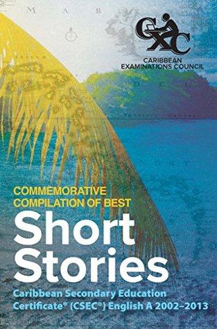 Caribbean Examinations Council (CXC(R)) Commemorative Compilation of Best Short Stories: Caribbean Secondary Education Certificate(R) (CSEC(R)) English A 2002-2013