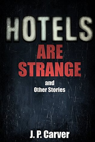 Hotels Are Strange and Other Stories
