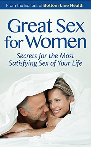 Great Sex for Women: Secrets for the Most Satisfying Sex of Your Life