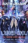 Liquid Cool: The Cyberpunk Detective Series (Liquid Cool, #1)