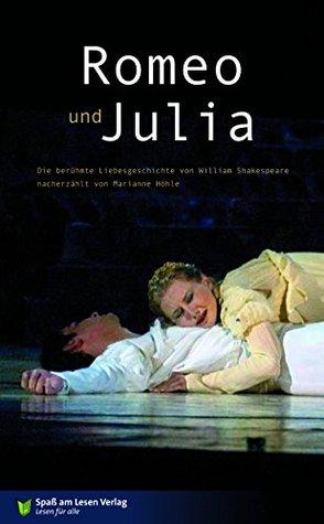 Romeo & Julia: Die berühmte Liebesgeschichte von William Shakespeare nacherzählt von Marianne Höhle