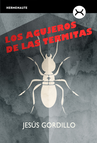 Los agujeros de las termitas by Jesús Gordillo