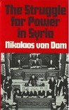 The Struggle for Power in Syria: Sectarianism, Regionalism and Tribalism in Politics, 1961-1980