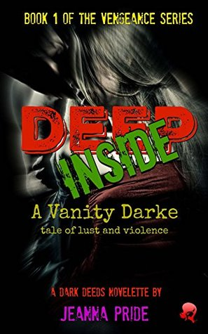 Deep Inside: A Vanity Darke Tale of Lust and Violence (The Vengeance Series Book 1)