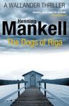 The Dogs of Riga (Wallander #2)