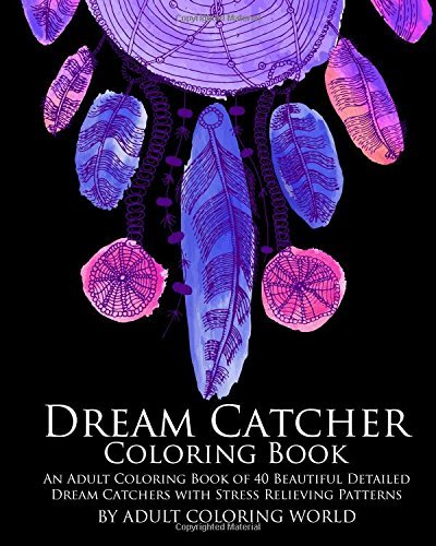 Dream Catcher Coloring Book: An Adult Coloring Book of 40 Beautiful Detailed Dream Catchers with Stress Relieving Patterns