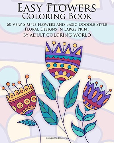 Easy Flowers Coloring Book: 60 Very Simple Flowers and Basic Doodle Style Floral Designs in Large Print