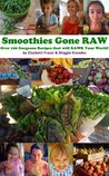 Smoothies Gone Raw (Smoothies Gone Raw: Over 100 Gorgeous Recipes that will RAWK Your World!)