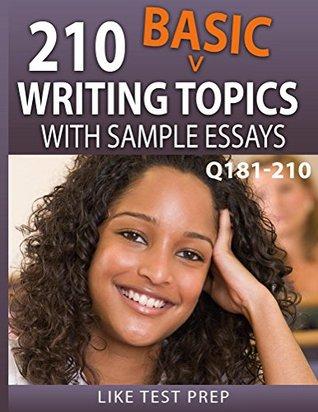 210 Basic Writing Topics with Sample Essays Q181-210 (240 Basic Writing Topics 30 Day Pack)