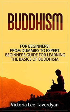 BUDDHISM: for Beginners! From Dummies to Expert. Beginners Guide for Learning the Basics of Buddhism