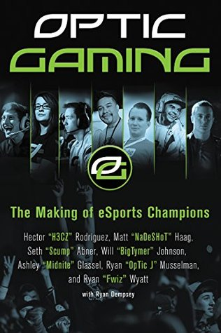 OpTic Gaming: The True Story of the Making of eSports Greatest Team