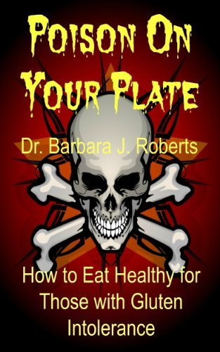 Poison On Your Plate: How to Eat Healthy for Those with Gluten Intolerance (Healthy Eating On The Run Book 1)