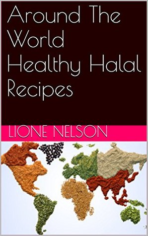 20 Around The World Healthy Halal Recipes: Healthy Halal Meals Cooked with Ease - PDF ePub por Lione nelson