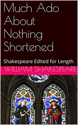 Much Ado About Nothing Shortened: Shakespeare Edited for Length