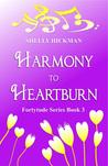 Harmony to Heartburn by Shelly Hickman