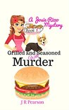 Grilled and Seasoned With Murder (A Josie Rizzo Cozy Mystery #1)