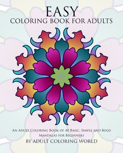 Easy Coloring Book for Adults: An Adult Coloring Book of 40 Basic, Simple and Bold Mandalas for Beginners
