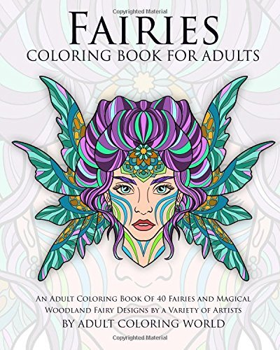 Fairies Coloring Book for Adults: An Adult Coloring Book of 40 Fairies and Magical Woodland Fairy Designs by a Variety of Artists