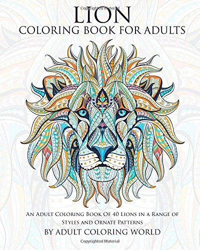 Lion Coloring Book for Adults: An Adult Coloring Book of 40 Lions in a Range of Styles and Ornate Patterns