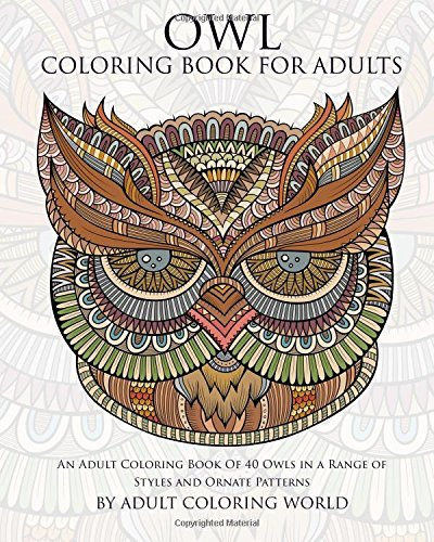 Owl Coloring Book for Adults: An Adult Coloring Book of 40 Owls in a Range of Styles and Ornate Patterns