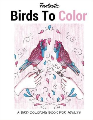 Ebook Fantastic Birds To Color: A Bird Coloring Book For Adults by LightBurst Media PDF!