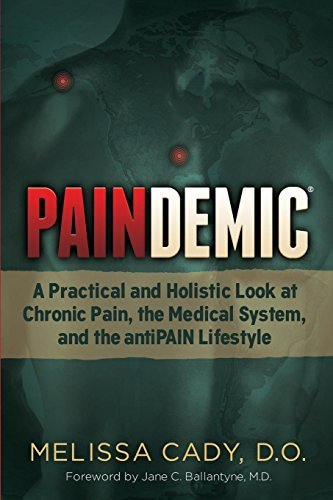 Paindemic: A Practical and Holistic Look at Chronic Pain, the Medical System, and the antiPAIN Lifestyle (Non-Fiction)