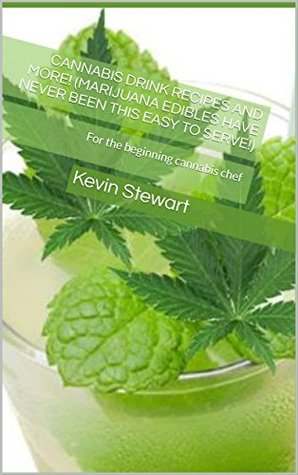 Cannabis Drink recipes and more! (marijuana edibles have never been this easy to serve!): For the beginning cannabis chef