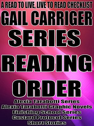 Gail Carriger: Series Reading Order: A Read to Live, Live to Read Checklist [Alexia Tarabotti Series,Finishing School Series,Custard Protocol Series]