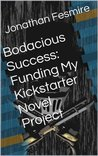 Bodacious Success: Funding My Kickstarter Novel Project
