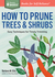 How to Prune Trees  Shrubs: Easy Techniques for Timely Trimming. A Storey BASICS® Title