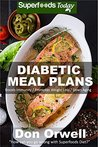 Diabetic Meal Plans: Diabetes Type-2 Quick & Easy Gluten Free Low Cholesterol Whole Foods Diabetic Recipes full of Antioxidants & Phytochemicals