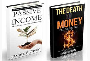 Passive Income: The Death of Money and Passive Income. How to Make Money Online and Survive in the Economic Collapse (Passive income, financial freedom, ... online, free money) (collapse, shtf Book 1)