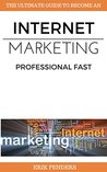 Internet Marketing: The ultimate guide on how to become a professional (internet marketing strategies, internet marketing essentials) (Online business mastery Book 1)