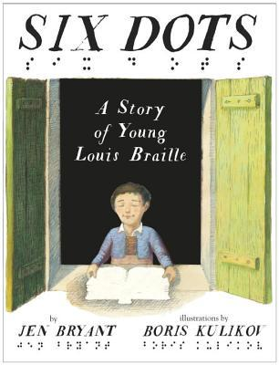 Six Dots: A Story of Young Louis Braille
