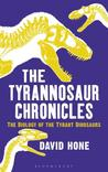 The Tyrannosaur Chronicles by David Hone