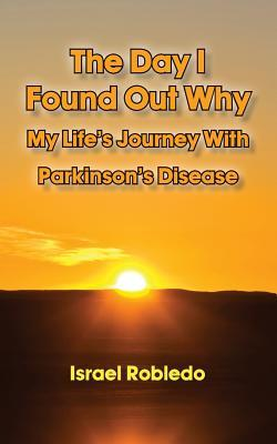 The Day I Found Out Why - My Life's Journey With Parkinson's Disease