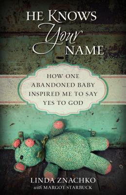 He Knows Your Name: How One Abandoned Baby Inspired Me to Say Yes to God