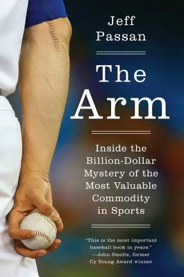 The Arm: Inside the Billion-Dollar Mystery of the Most Valuable Commodity in Sports