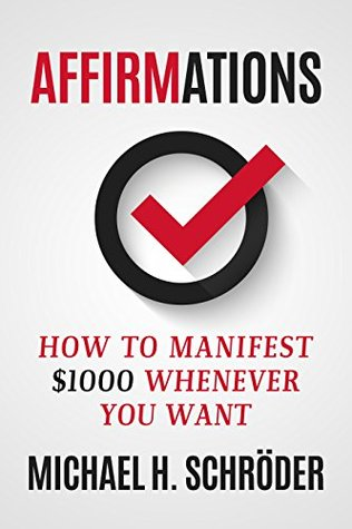 Affirmations: How to Manifest $1000 Whenever You Want