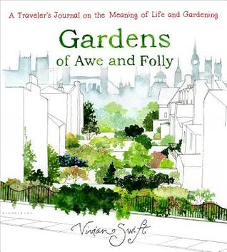 Gardens of Awe and Folly: A Travelers Journal on the Meaning of Life and Gardening