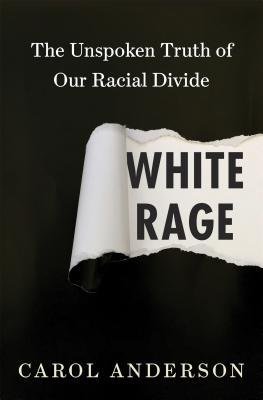 White rage the unspoken truth of our racial divide by carol anderson 26073085 fandeluxe Image collections