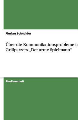 """Uber Die Kommunikationsprobleme in Grillparzers """"Der Arme Spielmann"""""""