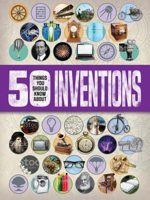 50 Things You should Know About Inventions (50 Things You Should Know About . . .)