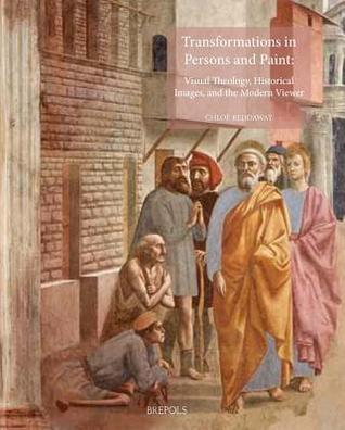 Transformations in Persons and Paint: Visual Theology, Historical Images, and the Modern Viewer